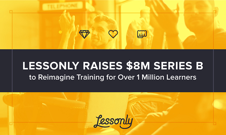 Lessonly Raises $8 Million Series B to Reimagine Training for Over 1 Million Learners